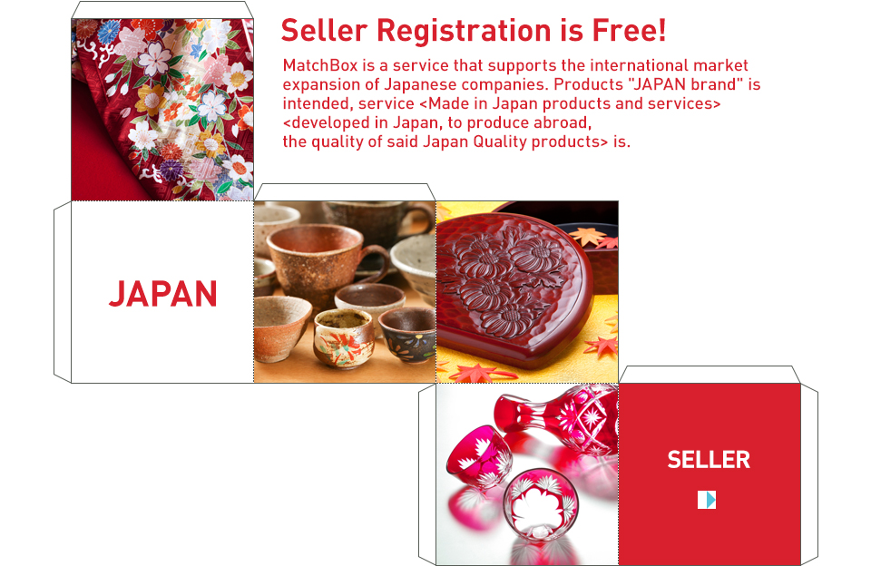 Seller Registration is Free! MarchBox is a service that supports the international market expansion of Japanese companies. Products &ldquo;JAPAN brand&rdquo; is intended, service <Made in Japan products and services> <developed in Japan, to produce abroad, the quality of said Japan Quality products> is. JAPAN